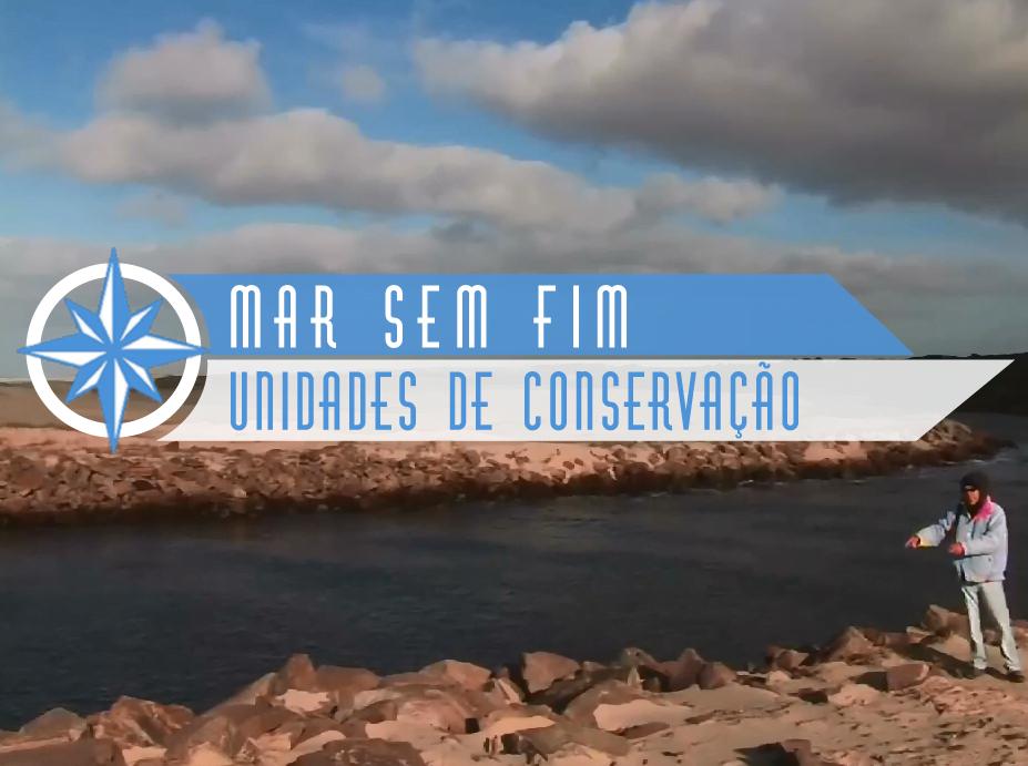 thumbnail Estréia Mar Sem Fim - Unidades de Conservação